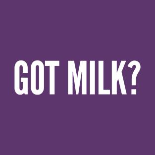 Cute - Got Milk? - Funny Pop Culture Joke Statement Humor Slogan t-shirts