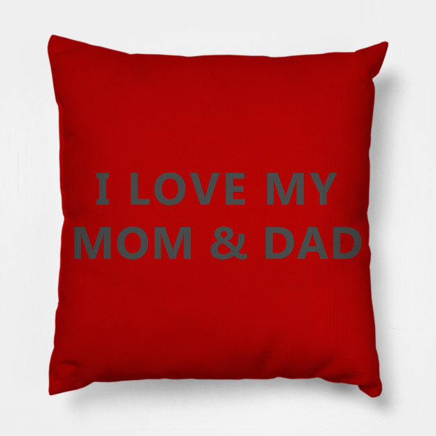 I Love My Mom And Dad Mom And Dad Pillow Teepublic