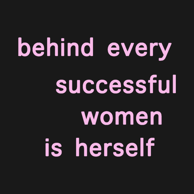 Behind Every Successful Women Is Herself Women Quotes T Shirt