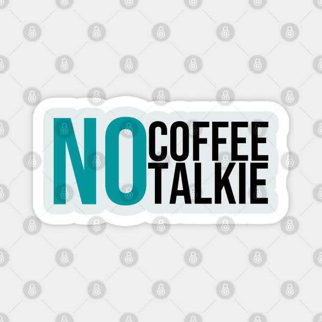 No Coffee No Talkie