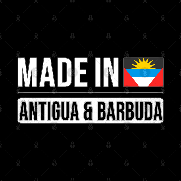 Made In Antigua & Barbuda - Gift for Antiguan or Barbudan With Roots From Antigua And Barbuda