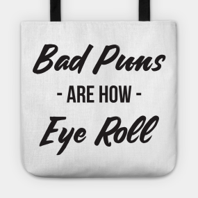 1518234ab84 Bad puns are how eye roll funny sarcasm Tote