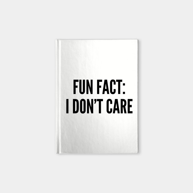 Fun Fact I Dont Care Funny Slogan Quotes Saying Awesome Statement