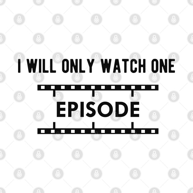 Television Show - I will only watch one episode