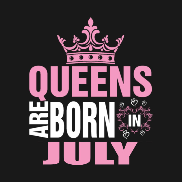 531c9ec9f Queens are born in July - Queens Are Born In July - T-Shirt | TeePublic