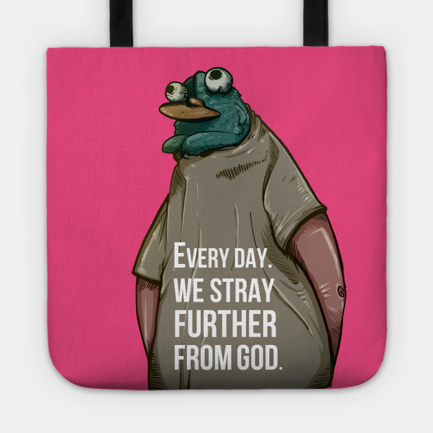Every Day We Stray Further From God Memes Tote Teepublic Enjoy the meme 'every day we stray further from god' uploaded by dangerouspizza. every day we stray further from god