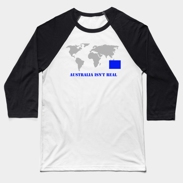 1361c6d73 Australia Isn t Real World Map - Australia - Baseball T-Shirt ...
