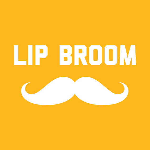 LIP BROOM MUSTACHE COMEDY - Mustache - T-Shirt | TeePublic