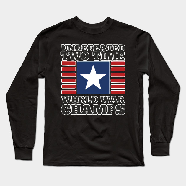 1a20c43b Undefeated Two Time World War Champs Shirt Independence Day Independance  4th July Patriotic USA America Gift Long Sleeve T-Shirt