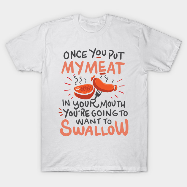 c98628e79 Funny BBQ shirt / Once you put my meat in Your Mouth - Bbq - T-Shirt ...