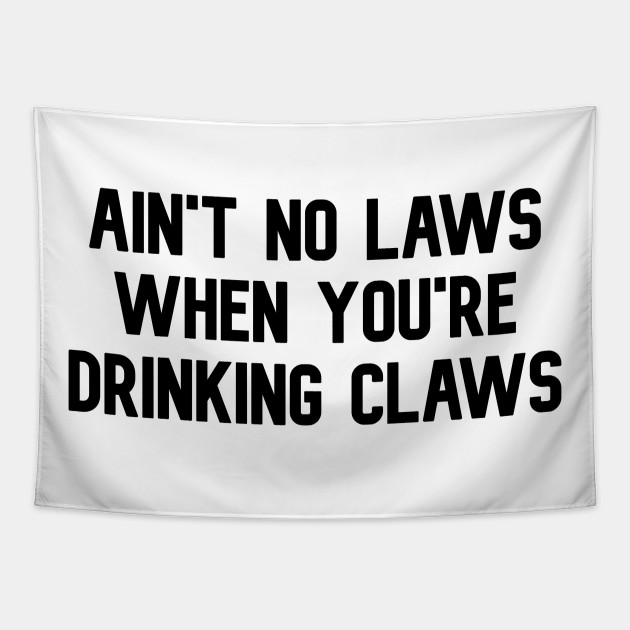 White Claw Wasted Hard Seltzer Sticker Ain't No Laws When You're Drinking Claws