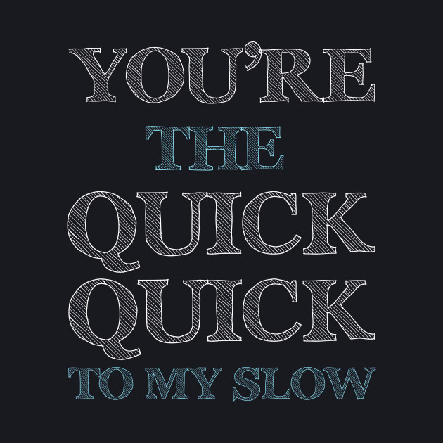 You're the Quick Quick to My Slow Funny Dancing T-shirt