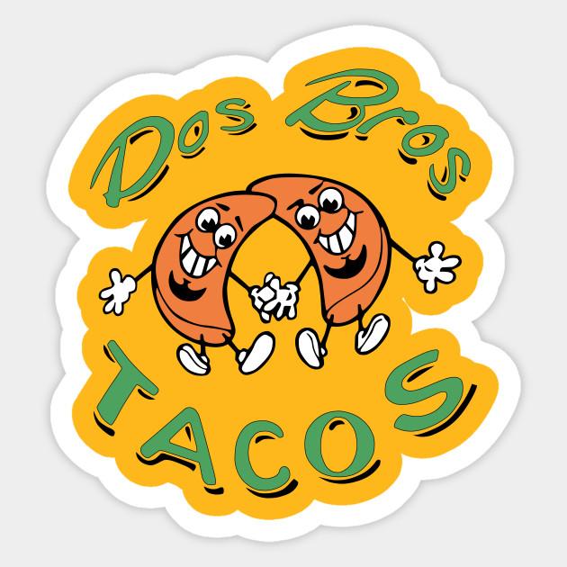 247c7a79 DOS BROS TACOS - Tacos - Sticker | TeePublic
