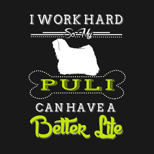 I WORK HARD SO MY PULI