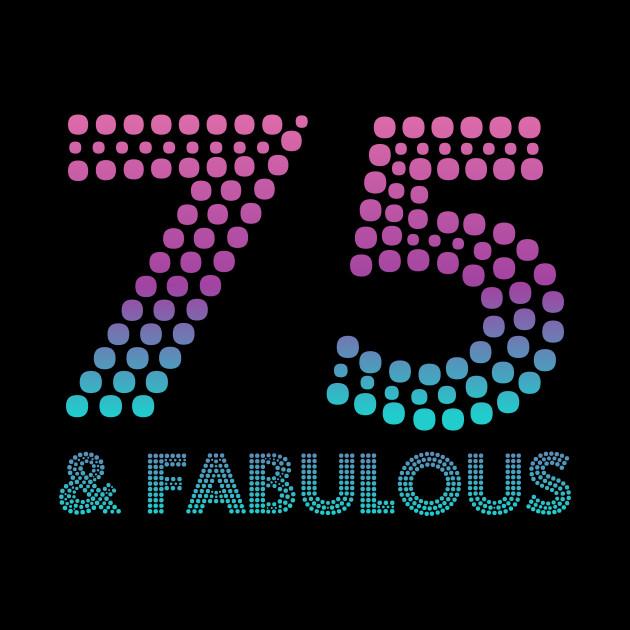 75 And Fabulous TShirt 75th Birthday Shirt Gift