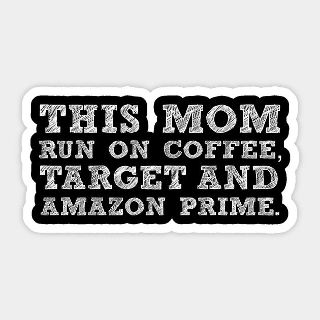 This Mom Run On Coffee Target And Amazon Prime Birthday Gift Idea