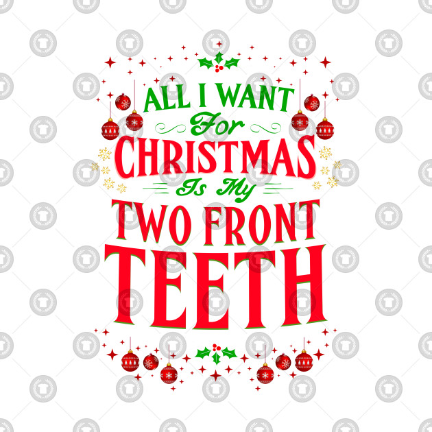 All I Want For Christmas Is My Two Front Teeth.All I Want For Christmas Is My Two 2 Teeth Cute Gift