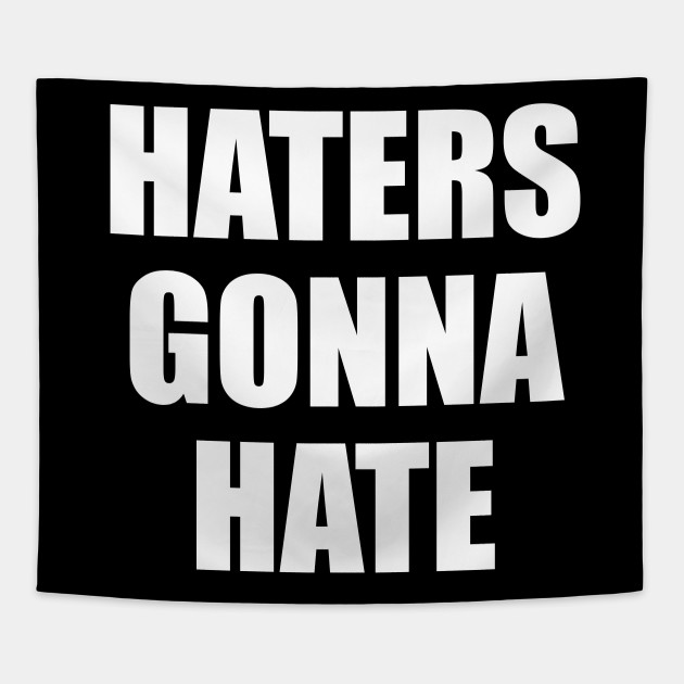 Haters Gonna Hate Funny Saying Funny Quote Haters Tapestry