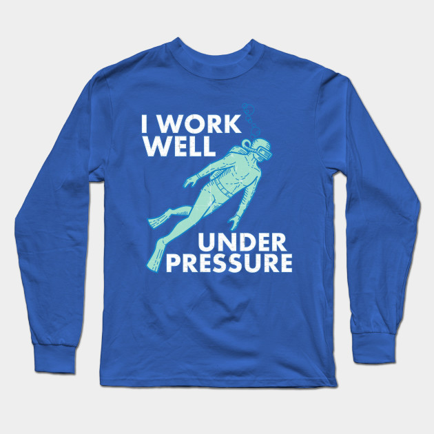 6aaf404ffd Work Well Under Pressure Scuba Diver - Scuba Diving - Long Sleeve T ...