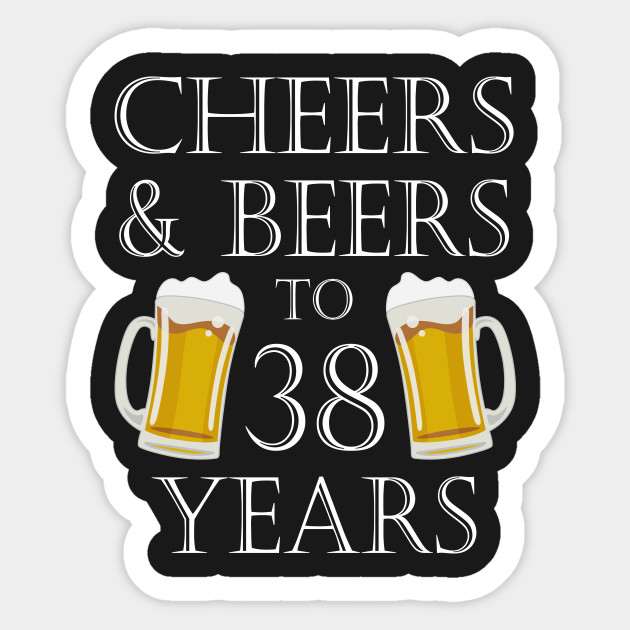 Cheers And Beers To 38Years 38th Birthday Gift Sticker