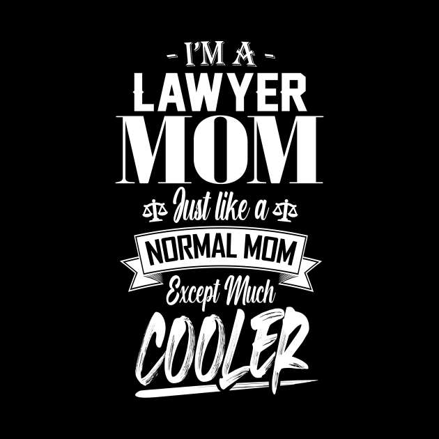 I'm a Lawyer Mom Just like a Normal Mom Except Much Cooler