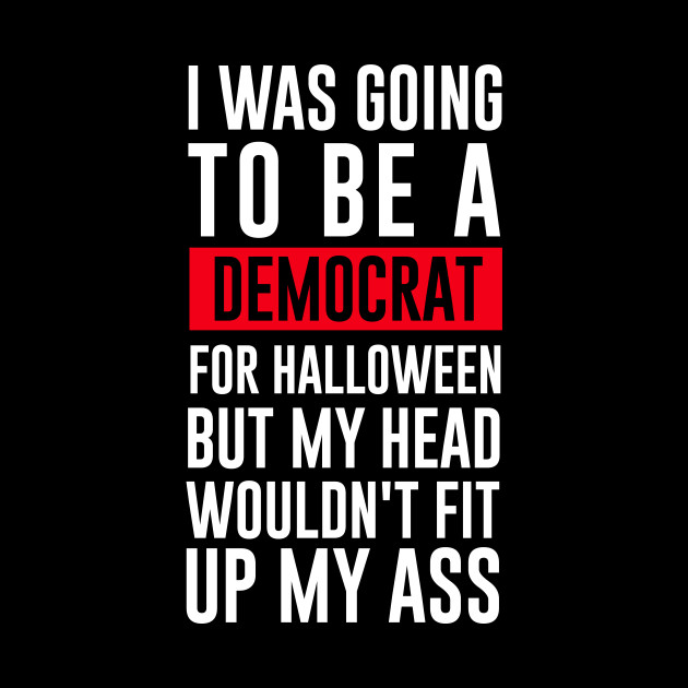 I Was Going To Be A Democrat For Halloween