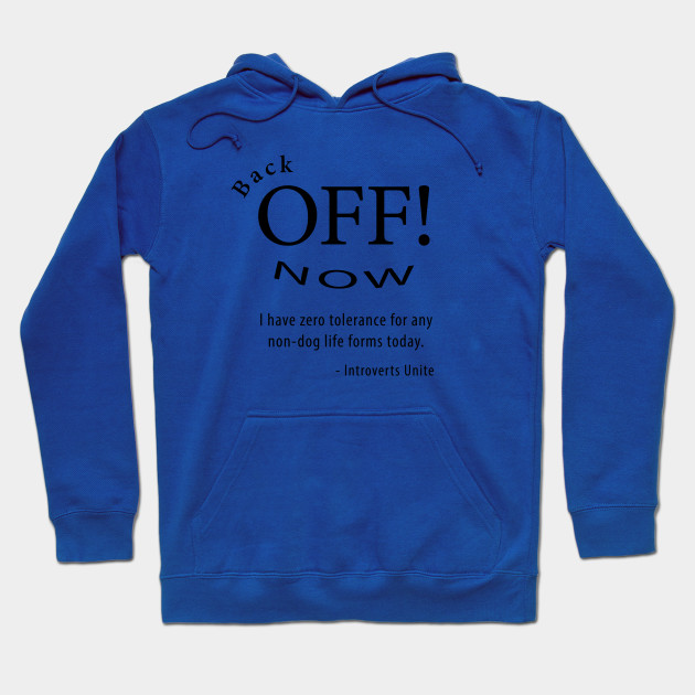 Back Off Now Introverts Unite Hoodie