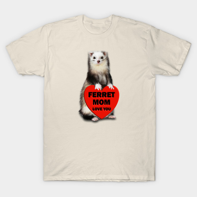 8c35a47df Funny Ferret Tshirt Valentine Love Mom Mother Gift - Ferret Mom - T ...