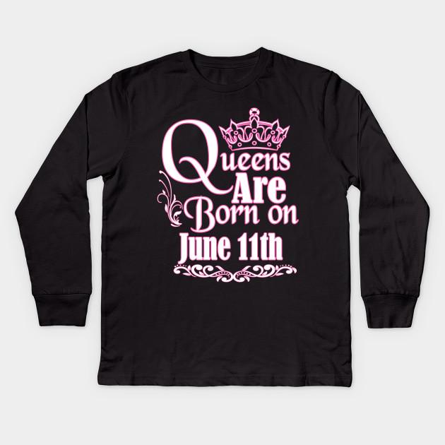 78de3e92 Queens Are Born On June 11th Funny Birthday - Birthday - Kids Long ...