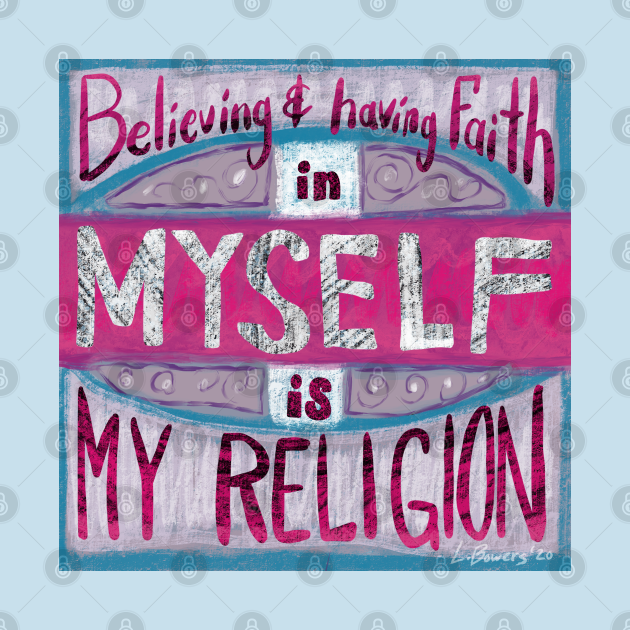 Believing In & Having Faith in Myself is My Religion