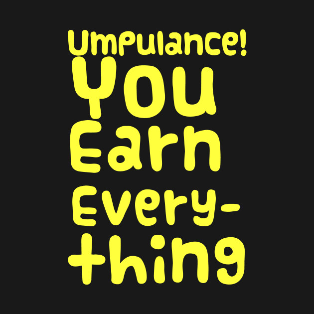Opulence You Own Earn Everything Funny Drag Queen MEME T-Shirt