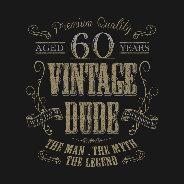 60th Birthday Vintage Dude the man the myth the legend T shirt