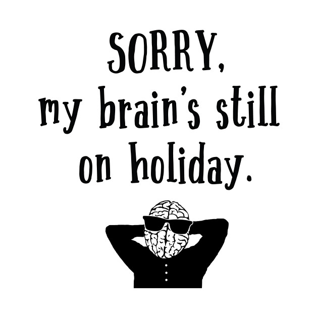 Sorry My Brain's still on holiday
