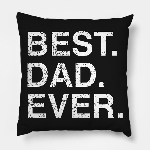 Mens Best Dad Ever Fathers Day Birthday Gift Idea Pillow