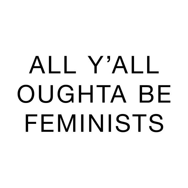 All Y'all Should Be Feminists
