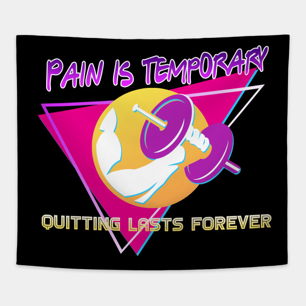 Pain Is Temporary Quitting Lasts Forever Sport Tapestry Teepublic