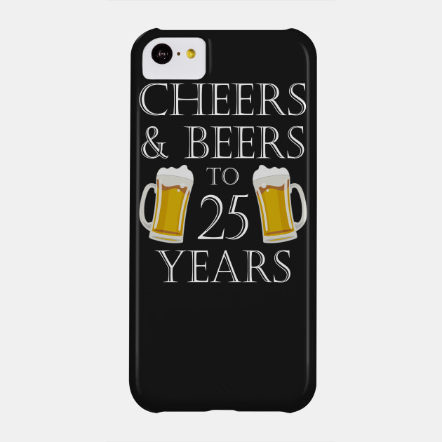 Cheers And Beers To 25Years 25th Birthday Gift Phone Case