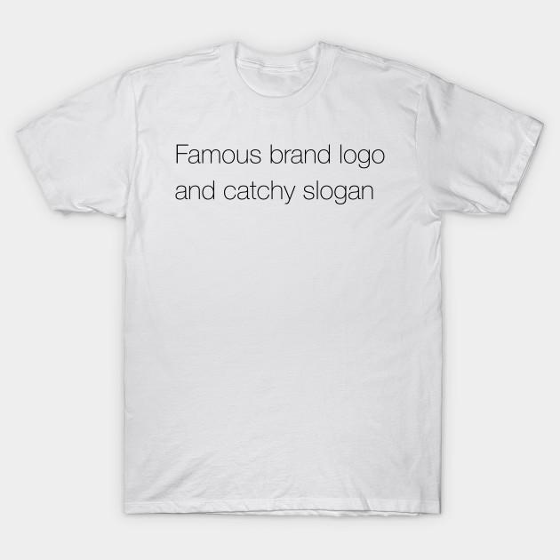 Famous Brand Logo And Catchy Slogan Sarcasm T Shirt Teepublic