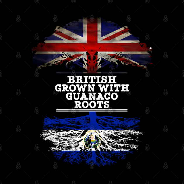 British Grown With Guanaco Roots - Gift for Guanaco With Roots From El Salvador