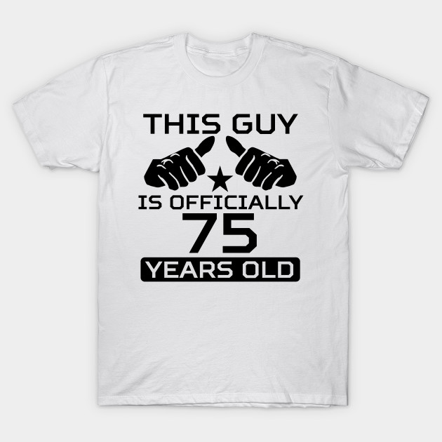 This Guy Is Officially 75 Years Old T Shirt