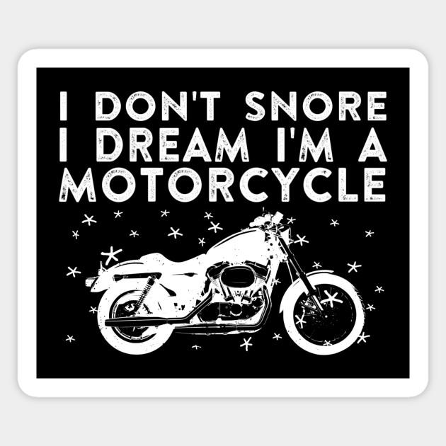 I Dream I/'m A Motorcyle Tshirt I Don/'t Snore motorbike