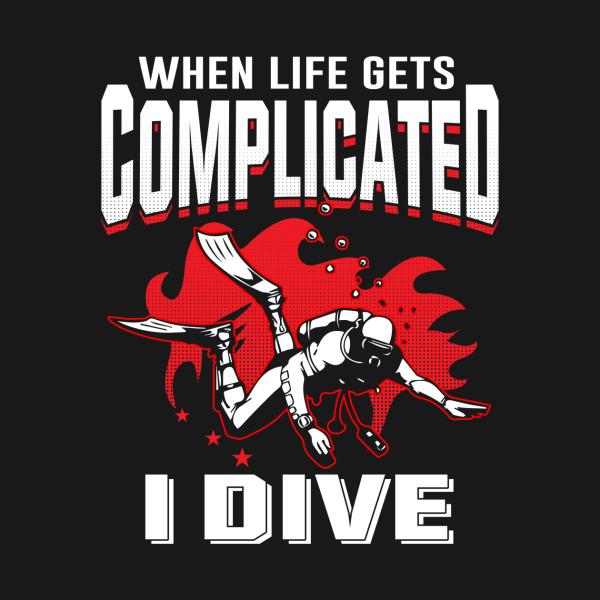 cae8fadec6 Dive Lover Shirt- When Life Gets Complicated I Dive - Dive - Mug | TeePublic