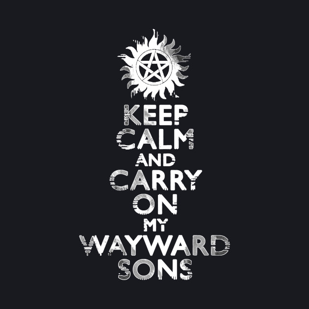 Keep Calm and Carry On (My Wayward Sons)