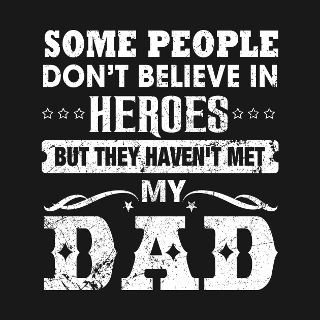 Usaprint Fathers Day Dad T Shirt My Dad My Hero Design T: Some People Don't Believe In HEROES But They Haven't Met