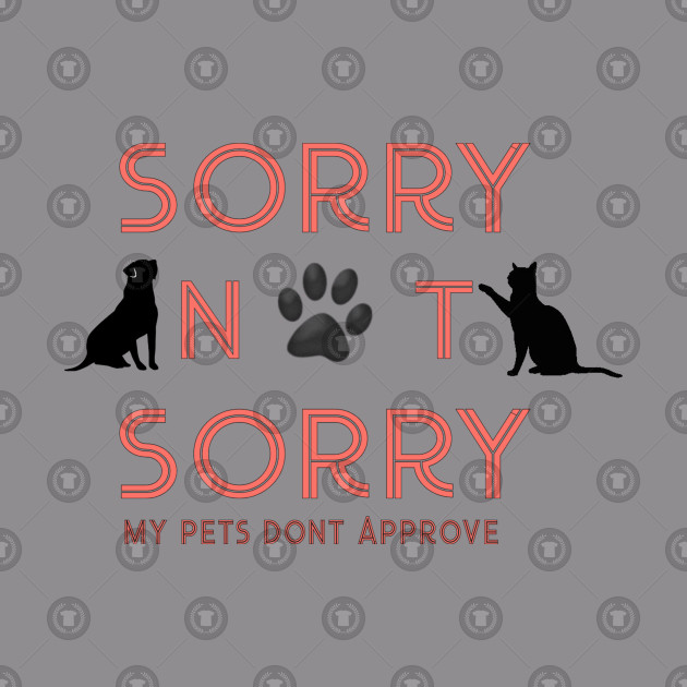 My pets don't Approve