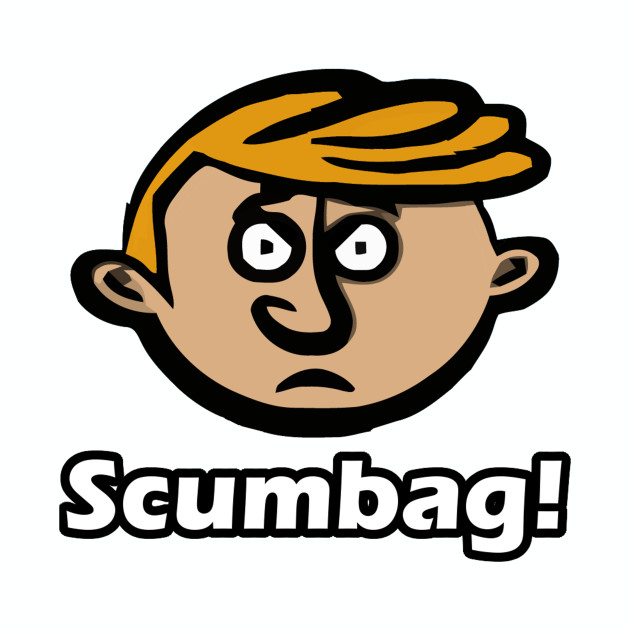 Scumbag!