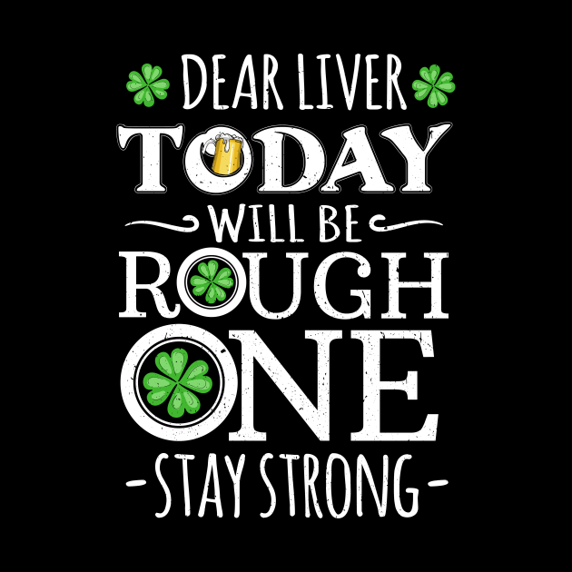 Dear Liver Today Will be a Rough One Stay Strong St Patricks Day