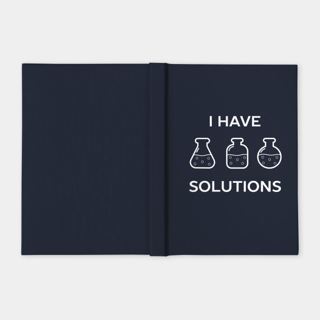 I have solutions funny chemistry pun t-shirt