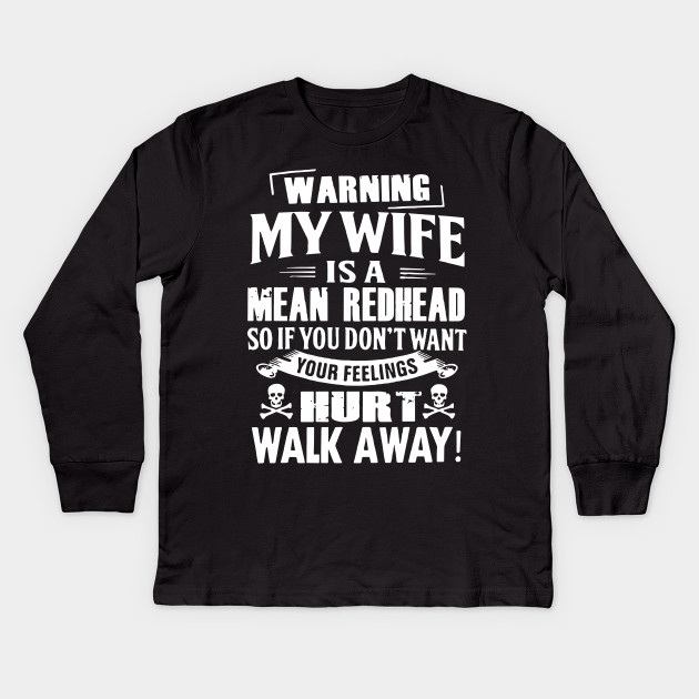 7bb4c128 warning my wife is a mean redhead so if you dont want your feelings hurt  walk away husband t-shirts Kids Long Sleeve T-Shirt