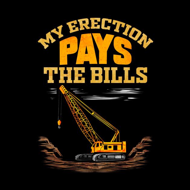 Crane Operator My Erection Pays The Bills